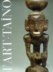 L'art taino (relie) - chefs-d'oeuvre des grandes antilles precolombiennes - Couverture - Format classique
