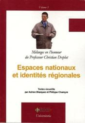 Espaces nationaux et identités régionales ; mélanges en l'honneur du professeur Christian Desplat - Couverture - Format classique