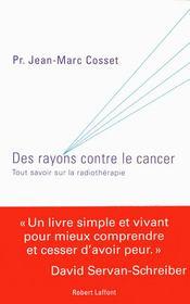 Des Rayons Contre Le Cancer ; Tout Savoir Sur La Radiotherapie - Couverture - Format classique