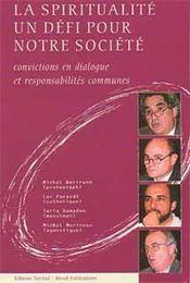 La Spiritualite Un Defi Pour Notre Societe. Convictions En Dialogue Et Responsabilites Communes - Intérieur - Format classique