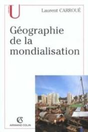 Geographie De La Mondialisation  - Laurent Carroue
