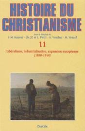 Histoire du christianisme t.11 ; libéralisme, industrialisation, expansion européenne (1830-1914) - Couverture - Format classique