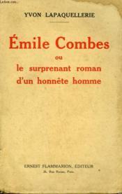Emile Combes Ou Le Surprenant Roman D'Un Honnete Homme. - Couverture - Format classique