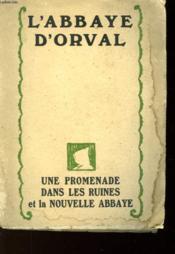 Orval Une Promenade Dans Les Ruines Et La Nouvelle Abbaye D'Orval - Couverture - Format classique