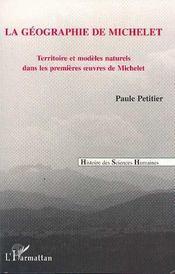 La Geographie De Michelet, Territoire Et Modeles Naturels Dans Premieres Oeuvres - Intérieur - Format classique