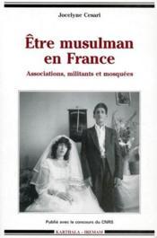 Être musulman en France ; associations, militants et mosquées - Couverture - Format classique
