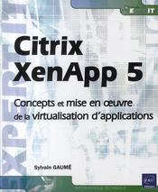 Vente  Citrix XenApp 5 ; concepts et mise en oeuvre de la virtualisation d'application  - Sylvain Gaume