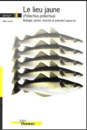 Le Lieu Jaune (Pollachius Pollachius). Biologie, Peche, Marche Et Potentiel Aquacole - Couverture - Format classique