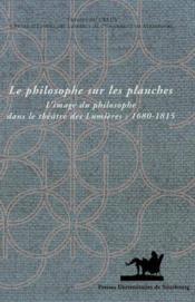 Le Philosophe Sur Les Planches. L'Image Du Philosophe Dans Le Theatre Des Lumieres : 1680-1815 - Couverture - Format classique