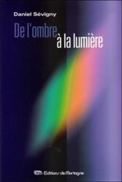 De L'Ombre A La Lumiere - Couverture - Format classique
