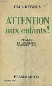 Attention Aux Enfants ! Roman Et Probleme D'Aujourd'Hui. - Couverture - Format classique