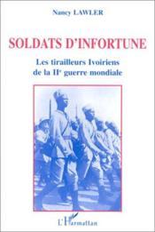 Soldats D'Infortune Les Tirailleurs Ivoiriens De La - Couverture - Format classique