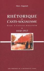 Rhétorique de l'anti-socialisme ; essai d'histoire discursive ; 1830-1917 - Couverture - Format classique