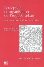 Perception Et Organisation De L'Espace Urbain ; Une Confrontation Orient-Occident - Couverture - Format classique