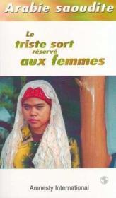 Arabie Saoudite Le Triste Sort Reserve Aux Femmes - Couverture - Format classique
