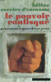 Le Pouvoir Confisque. Gouvernants Et Gouvernes En U.R.S.S. - Couverture - Format classique