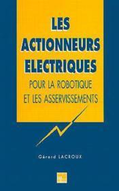 Les actionneurs electriques pour la robotique et les asservi - Couverture - Format classique