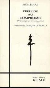 Prélude au compromis ; philosopher sans gravité - Couverture - Format classique