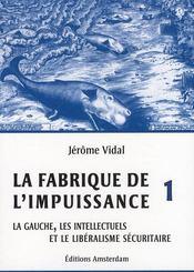 La fabrique de l'impuissance t.1 ; la gauche, les intellectuels et le libéralisme sécuritaire - Couverture - Format classique