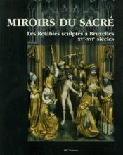 Miroirs du sacré ; les retables sculptés à Bruxelles XV-XVI siècles - Couverture - Format classique