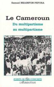Le Cameroun ; du multipartisme au multipartisme - Couverture - Format classique