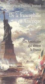 De La Francophilie En Amerique ; Ces Americains Qui Aiment Le France - Intérieur - Format classique