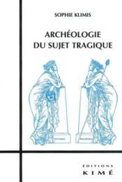 Archeologie Du Sujet Tragique - Couverture - Format classique