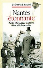 Nantes étonnante, faits et visages oubliés d'un siècle insolite - Couverture - Format classique