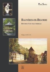 Bagnères-de-Bigorre ; histoire d'une ville thermale - Couverture - Format classique