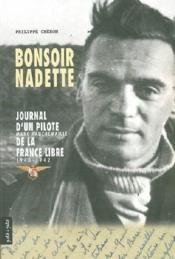 Bonsoir Nadette ; journal d'un pilote de la France libre 1940-1942 - Couverture - Format classique