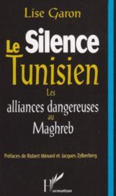 Le silence tunisien, les alliances dangereuses au Magreb - Couverture - Format classique