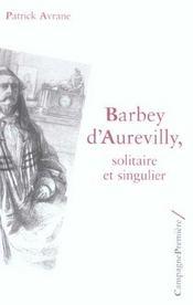 Barbey d'Aurevilly ; solitaire et singulier - Intérieur - Format classique