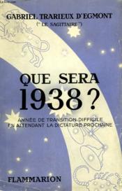 Que Sera 1938 ? Annee De Transition Difficile En Attendant La Dictature Prochaine. - Couverture - Format classique