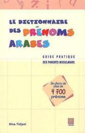 Le Dictionnaire Des Prenoms Arabes ; Guide Pratique Des Parents Musulmans - Couverture - Format classique