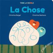 La chose  - Christine Beigel - Christine Destours