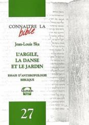 Revue Connaitre La Bible N.27 ; L'Argile, La Danse Et Le Jardin ; Essais D'Anthropologie Biblique - Couverture - Format classique