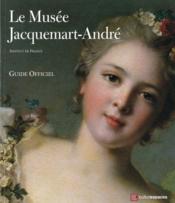 Le musée Jacquemart-André ; guide officiel - Couverture - Format classique