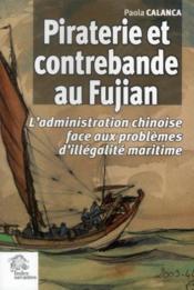 Piraterie et contrebande au Fujian ; l'administration chinoise face aux problèmes d'illégalité maritime - Couverture - Format classique