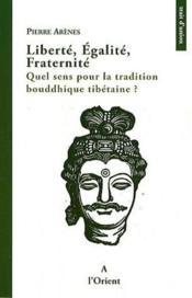 Liberté, égalité, fraternité ; quel sens pour la tradition bouddhique tibétaine ? - Couverture - Format classique