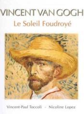 Vincent Van Gogh ; le soleil foudroyé - Couverture - Format classique