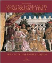 Vente livre :  Courts and courtly arts in italian Renaissance ; arts and politics, 1395-1530  - Marco Folin