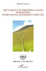 Vente livre :  The viability of territorial leases in resolving international sovereignty disputes  - Michael J. Strauss