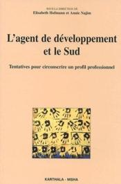 L'agent de développement et le Sud ; tentatives pour circonscrire un profil professionnel - Couverture - Format classique