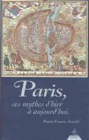 Paris, Ces Mythes D'Hier Et D'Aujourd'Hui - Couverture - Format classique