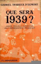 Que Sera 1939 ? Annee Trouble, Incertaine, Avec Redressement Progressif. - Couverture - Format classique