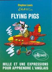 Flying Pigs Mille Et Une Expressions Pour Apprendre L'Anglais - Couverture - Format classique