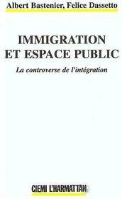 Immigration Et Espace Public ; La Controverse De L'Integratin - Intérieur - Format classique