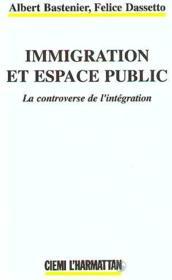 Immigration Et Espace Public ; La Controverse De L'Integratin - Couverture - Format classique