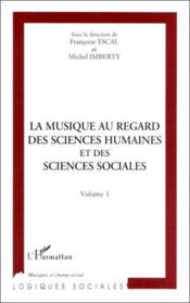 La musique au regard des sciences humaines et des sciences sociales t.1 - Couverture - Format classique