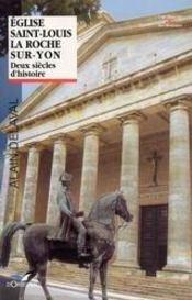 Église Saint-Louis de la Roche-sur-Yon : deux siècles d'histoire - Intérieur - Format classique